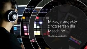 Miksowanie projektów fabrycznych Maschine w Ableton Live