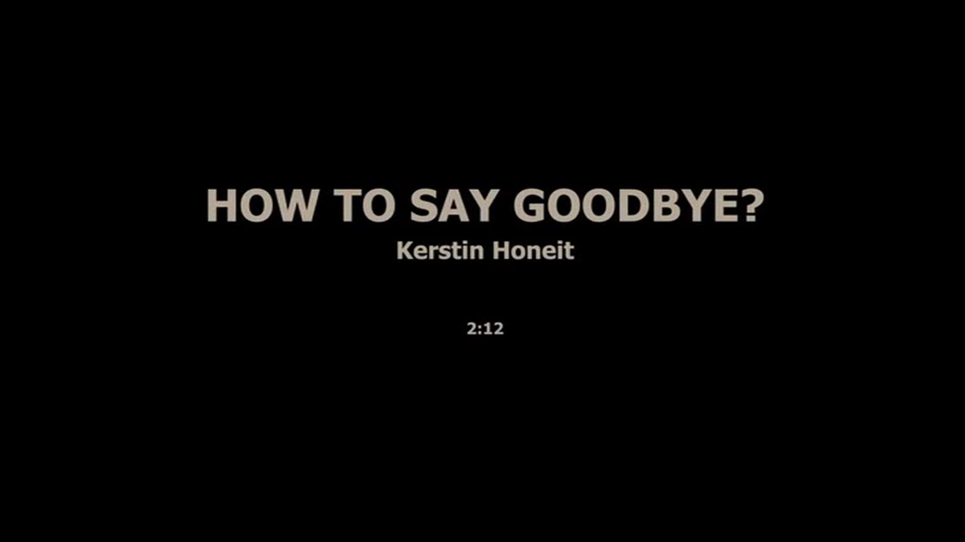 HOW TO SAY GOODBYE - KERSTIN HONEIT