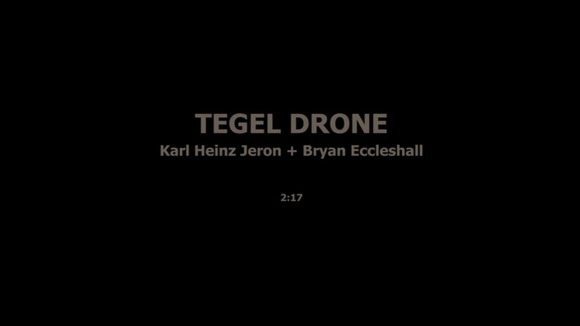 TEGEL DRONE - KARL HEINZ JERON, BRYAN ECCLESHALL