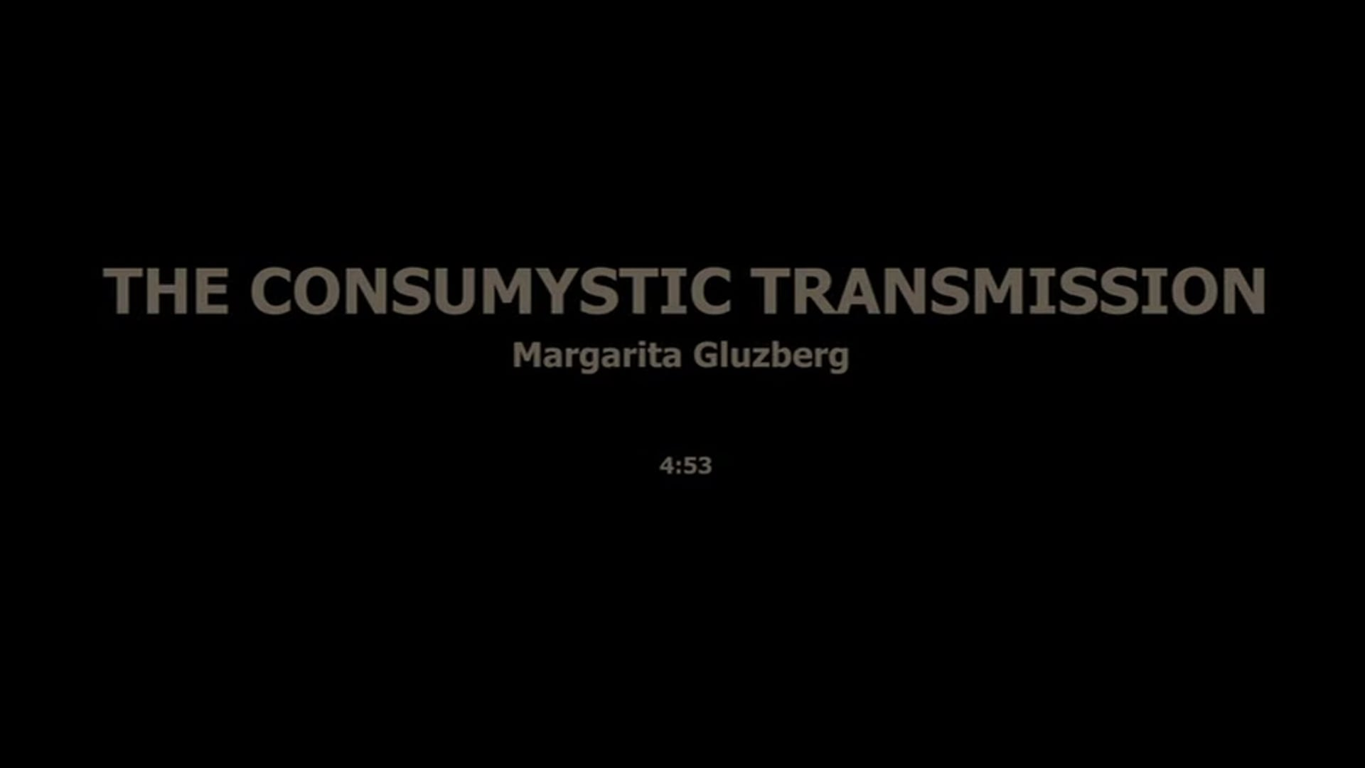 THE CONSUMYSTIC TRANSMISSION - MARGARITA GLUZBERG