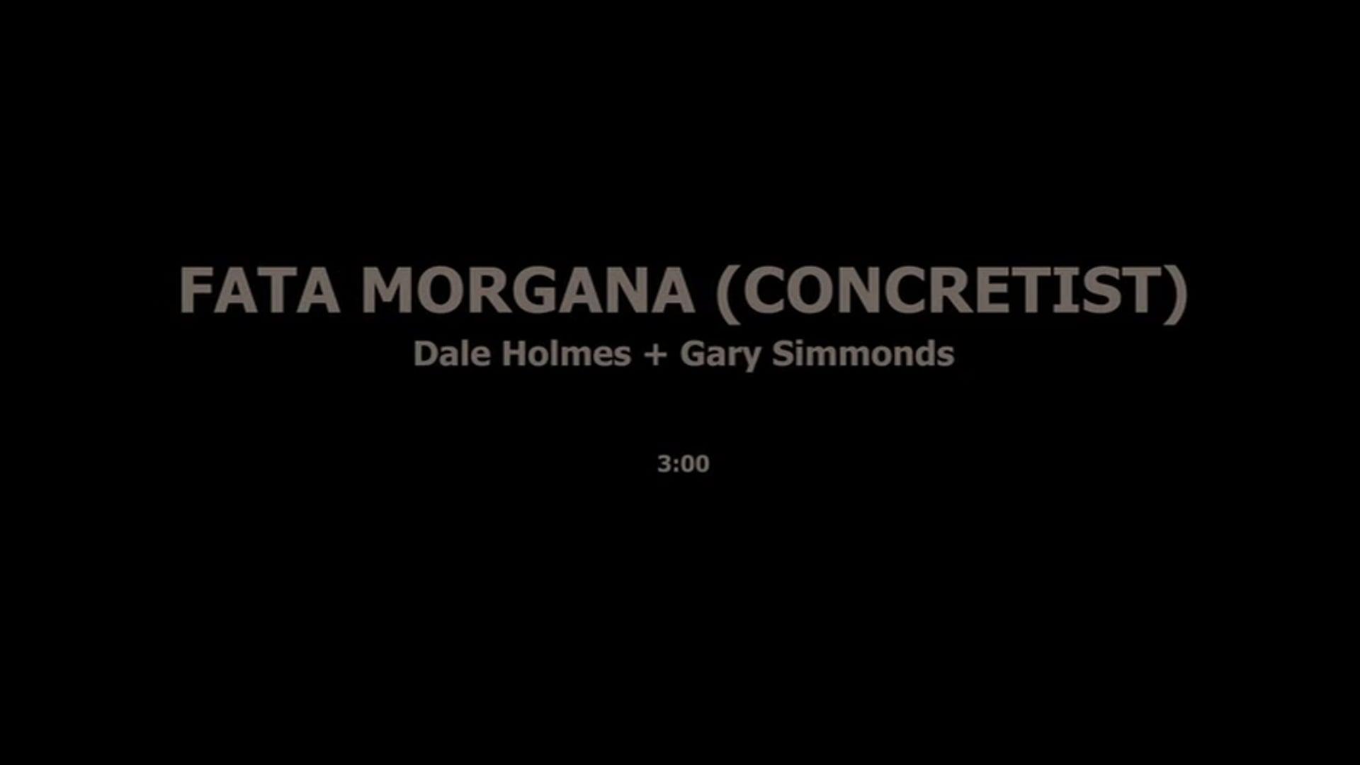 FATA MORGANA (CONCRETIST) - DALE HOLMES, GARY SIMMONDS