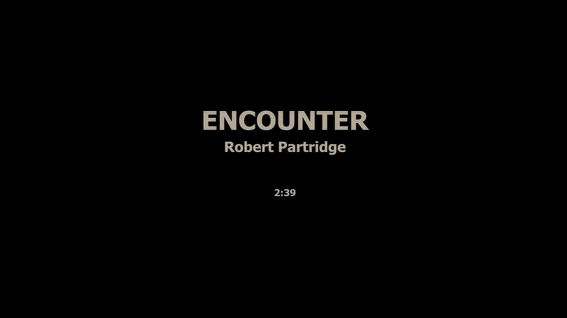 ENCOUNTER - ROBERT PARTRIDGE