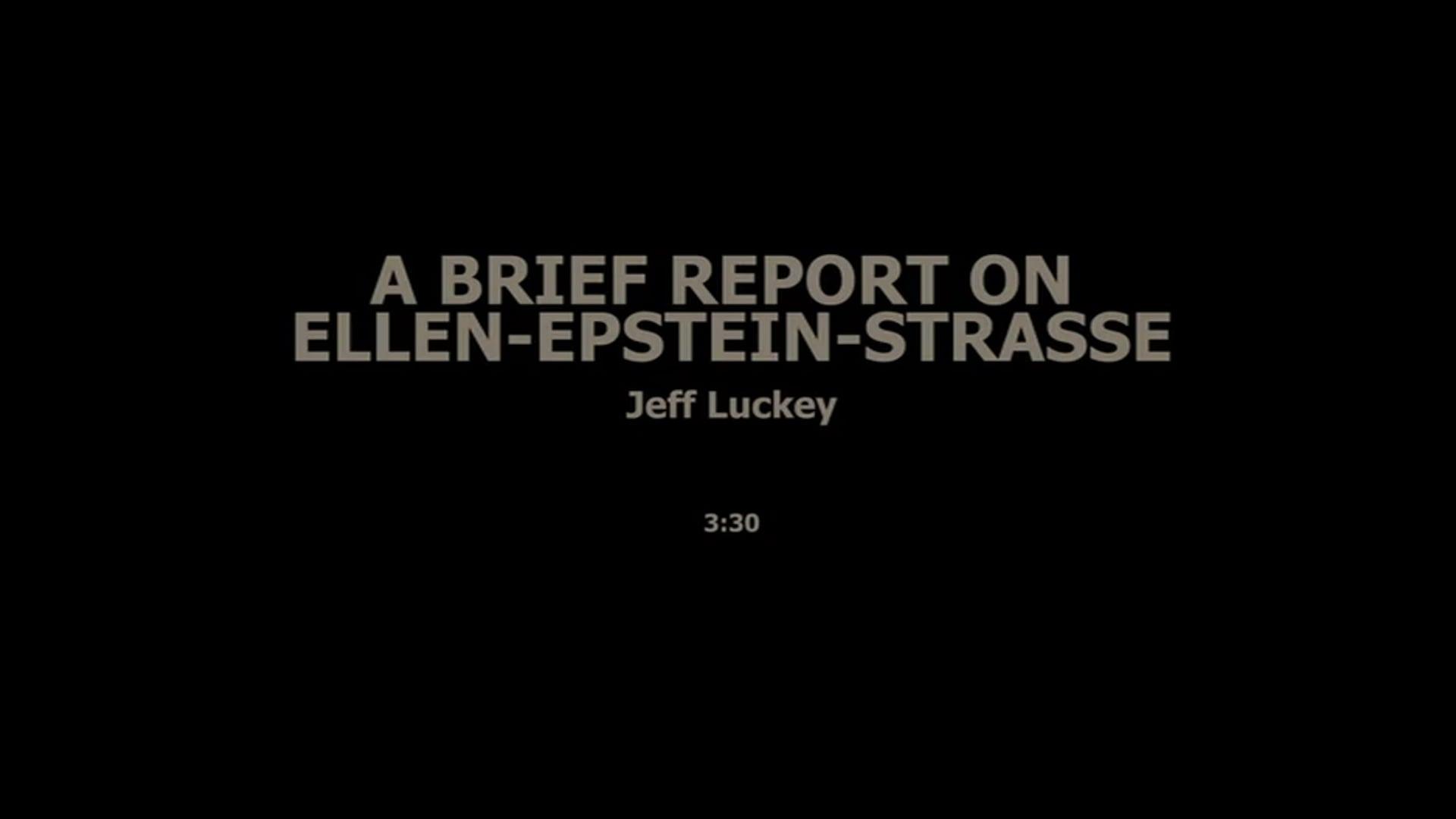A BRIEF REPORT ON ELLEN-EPSTEIN-STRASSE - JEFF LUCKEY