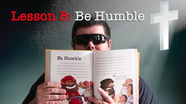 Lesson 8: Be Humble