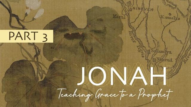Jonah: Teaching Grace to a Prophet | Chapter 3 | 11-1-20