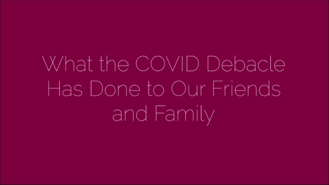 What the COVID Debacle Has Done to Our Friends and Family