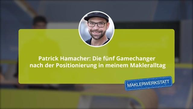 Patrick Hamacher: Die fünf Gamechanger nach der Positionierung in meinem Makleralltag