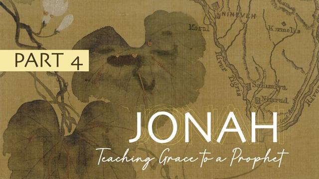 Jonah : Teaching Grace to a Prophet | Chapter 4 | 11-8-20