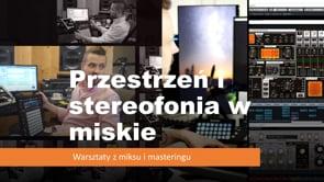 Warsztaty - sesja III - Przestrzeń i stereofonia w miksie
