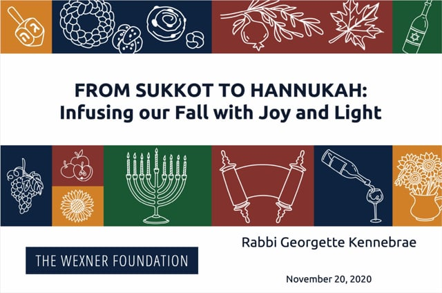 From Sukkot to Hannukah – Infusing our Fall with Joy and Light Session 4