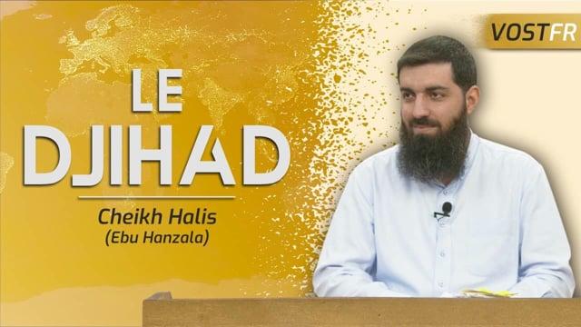 Le djihad | Cheikh Halis (Ebu Hanzala)