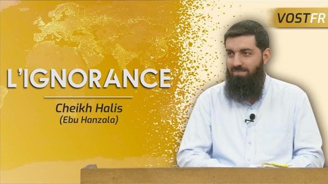 L'excuse de l'ignorance | Cheikh Halis (Ebu Hanzala)