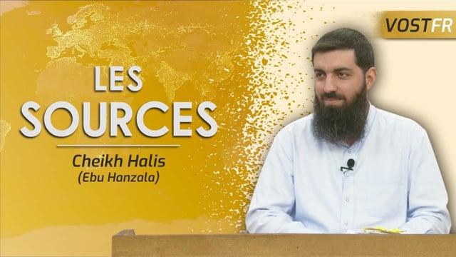 Quelles sont les sources à prendre en compte en Islam | Cheikh Halis (Ebu Hanzala)