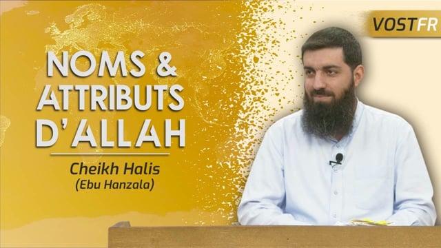 Les Noms et Attributs d'Allah (esi) | Cheikh Halis (Ebu Hanzala)
