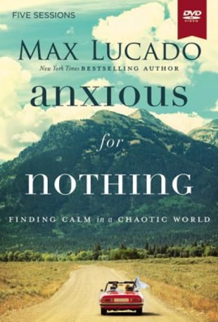 Anxious for Nothing Video Bible Study by Max Lucado ...