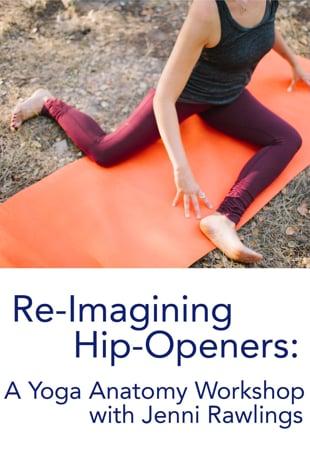 Watch Re Imagining Hip Openers A Yoga Anatomy Workshop Wjenni Rawlings Online Vimeo On Demand